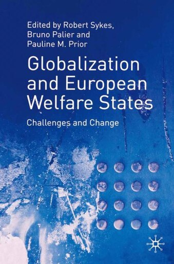 Globalization and European Welfare States: Challenges And Change de Robert Sykes