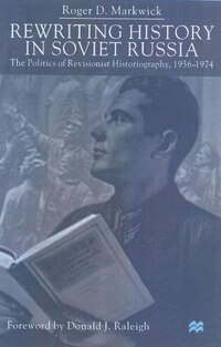 Rewriting History in Soviet Russia: The Politics of Revisionist Historiography, 1956-1974