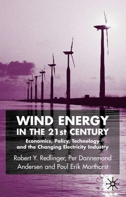 Book Wind Energy in the 21st Century: Economics, Policy, Technology and the Changing Electricity Industry by Robert Y. Redlinger