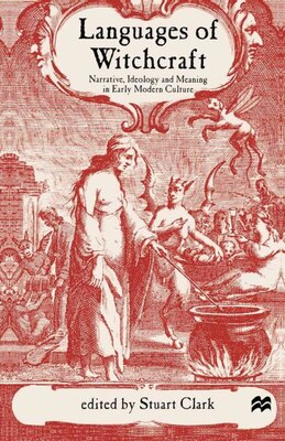 Book Languages of Witchcraft: Narrative, Ideology and Meaning in Early Modern Culture by Stuart Clark