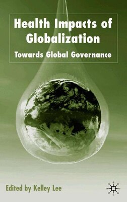 Book Health Impacts of Globalization: Towards Global Governance by Kelley Lee