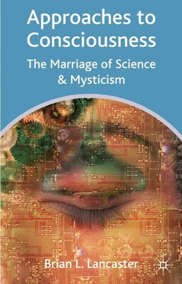 Book Approaches To Consciousness: The Marriage of Science and Mysticism by Brian L Lancaster