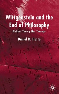 Wittgenstein and the End of Philosophy: Neither Theory nor Therapy