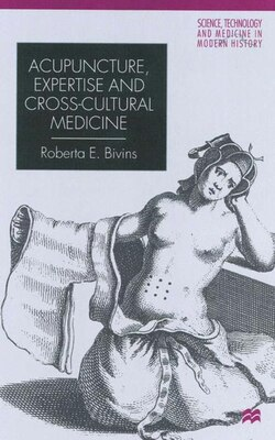 Book Acupuncture, Expertise and Cross-Cultural Medicine by Roberta Bivins