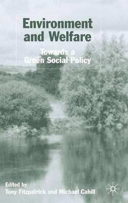Book Environment and Welfare: Towards A Green Social Policy by Tony Fitzpatrick