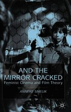 And the Mirror Cracked: Feminist Cinema and Film Theory