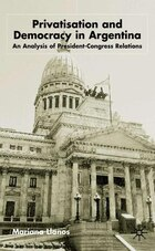 Privatization and Democracy in Argentina: An Analysis of President-Congress Relations