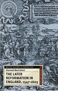 The Later Reformation in England, 1547-1603, Second Edition: British History In Perspective