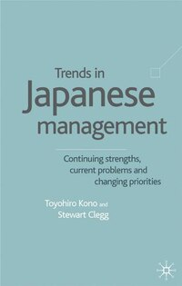 Trends in Japanese Management: Continuing Strenghts, Current Problems and Changing Priorities