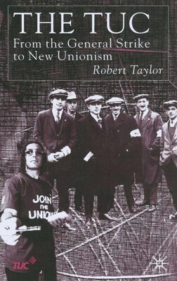 Book The Tuc: From The General Strike To New Unionism by R. Taylor