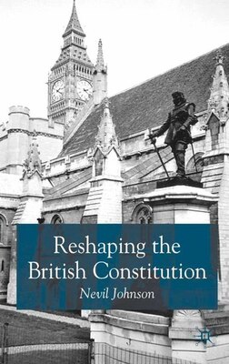 Book Reshaping The British Constitution: Essays in Political Interpretation by N. Johnson