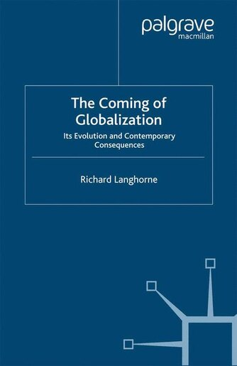 The Coming of Globalization: Its Evolution And Contemporary Consequences by R. Langhorne