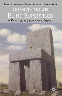 Book Supervising And Being Supervised: A Practice in Search of a Theory by Jan Wiener