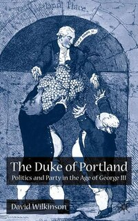 The Duke of Portland: Politics and Party in the Age of George III