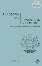 Philosophy and Revolutions in Genetics: Deep Science And Deep Technology