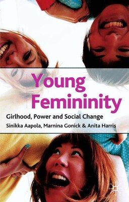 Book Young Femininity: Girlhood, Power And Social Change by Sinikka Aapola