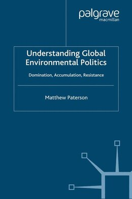 Book Understanding Global Environmental Politics: Domination, Accumulation, Resistance by Matthew Paterson