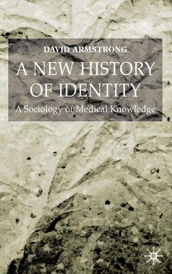 Book A New History of Identity: A Sociology of Medical Knowledge by David Armstrong