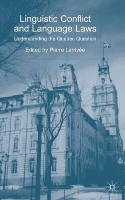 Book Linguistic Conflict and Language Laws: Understanding the Quebec Question by P. Larrivée