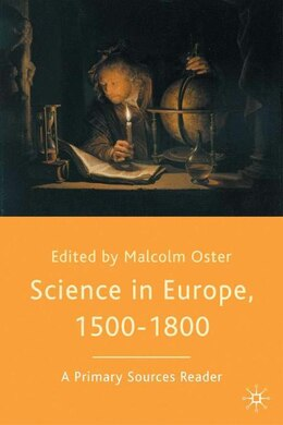 Book Science in Europe, 1500-1800: A Primary Sources Reader by Malcolm Oster