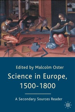 Book Science in Europe, 1500-1800: A Secondary Sources Reader by Malcolm Oster