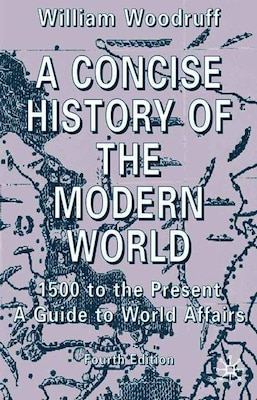 Book A Concise History Of The Modern World: 1500 To The Present: A Guide To World Affairs by W. Woodruff