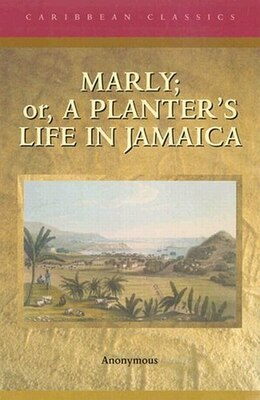 Book Marly or a Planter s Life in Jamaica: Caribbean Classic by Karina Williamson