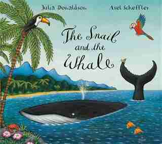 The Snail and the Whale: Illustrated By Axel Scheffler by Julia Donaldson