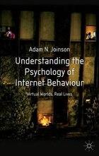 Understanding the Psychology of Internet Behaviour: Virtual Worlds, Real Lives