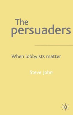 Book The Persuaders: When Lobbyist Matter by Steven John