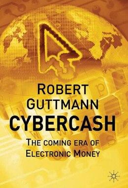 Book Cybercash: The Coming Era Of Electronic Money by Robert Guttmann