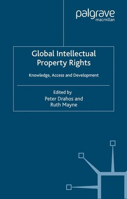 Book Global Intellectual Property Rights: Knowledge, Access And Development by Peter Drahos
