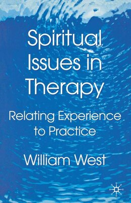 Book Spiritual Issues in Therapy: Relating Experience to Practice by William West