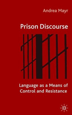 Book Prison Discourse: Language as a Means of Control and Resistance by Andrea Mayr