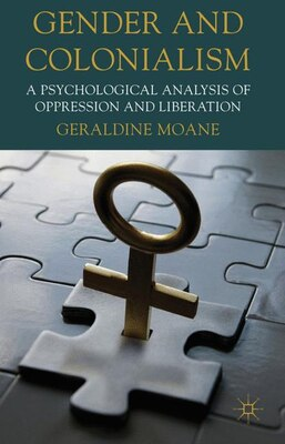 Book Gender And Colonialism: A Psychological Analysis of Oppression and Liberation by Geraldine Moane