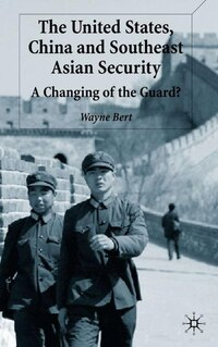 The United States, China and Southeast Asian Security: A Changing of the Guard?