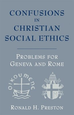 Book Confusions In Christian Social Ethics: Problems For Geneva And Rome by Ronald E. Preston