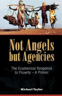 Book Not Angels But Agencies: The Ecumenical Response To Poverty - A Primer by Michael Taylor