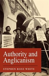 Book Authority And Anglicanism by Stephen Ross White