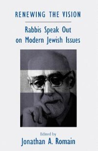 Book Renewing The Vision: Rabbis Speak Out on Modern Jewish Issues: Essays Marking the Fortieth… by Jonathan Romain