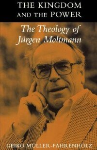 Book The Kingdom And The Power: The Theology Of Jurgen Moltmann by Geiko Muller-Fahrenholz