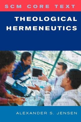 Book SCM Core Text: Theological Hermeneutics by Alexander Jensen