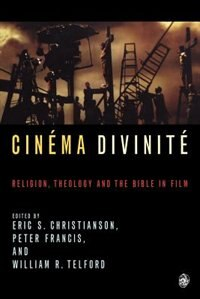 Book Cinema Divinite: Religion, Theology And The Bible In Film by Eric S. Christianson