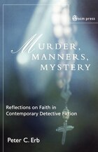 Murder, Manners, And Mystery: Reflections On Faith In Contemporary Detective Fiction