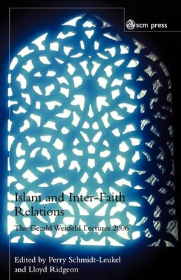 Book Islam And Inter-faith Relations: The Gerald Weisfeld Lectures 2006 by Perry Schmidt-leukel