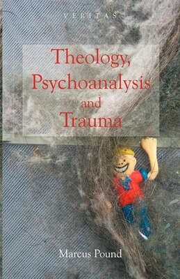 Book Theology, Psychoanalysis And Trauma by Marcus Pound