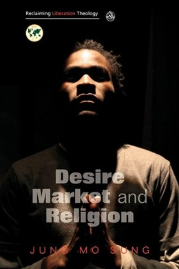 Book Desire, Market And Religion by Jung Mo Sung
