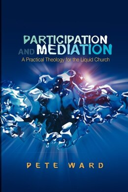 Book Participation and Meditation: A Practical Theology For The Liquid Church by Pete Ward