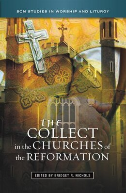 Book The Collect In The Churches Of The Reformation by Bridget Nichols