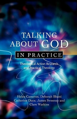 Book Talking About God In Practice: Theological Action Research And Practical Theology by Helen Cameron